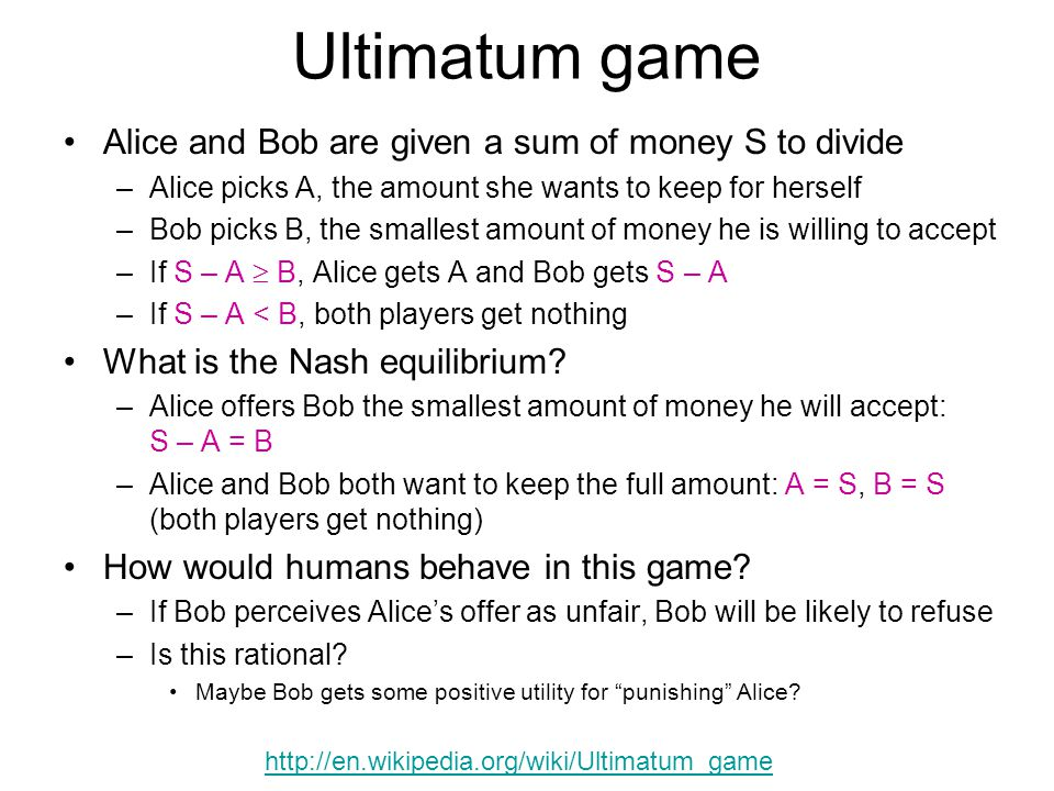 Ultimatum game Alice and Bob are given a sum of money S to divide