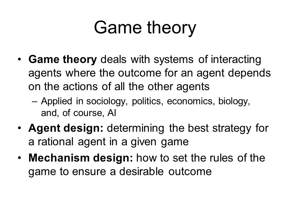 Game theory Game theory deals with systems of interacting agents where the outcome for an agent depends on the actions of all the other agents.