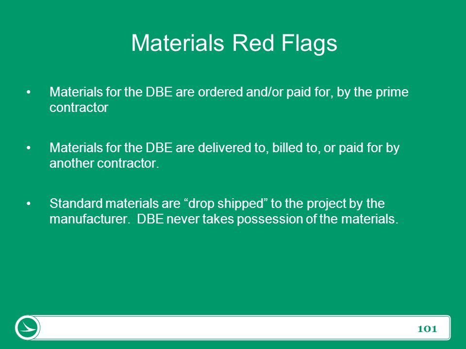 Materials Red Flags Materials for the DBE are ordered and/or paid for, by the prime contractor.