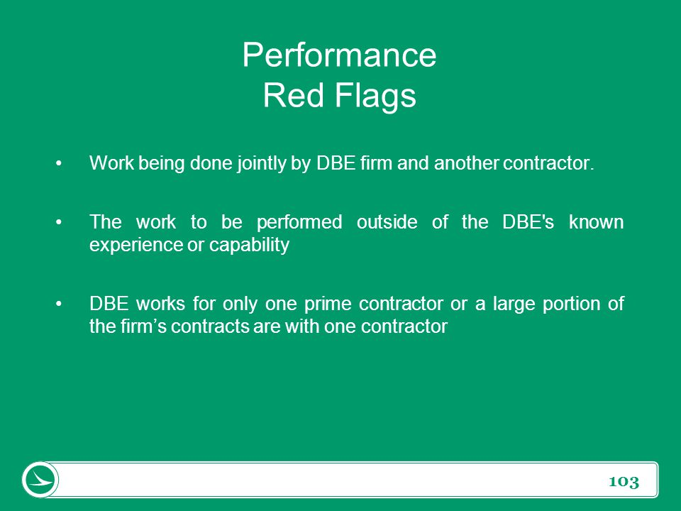 Performance Red Flags Work being done jointly by DBE firm and another contractor.