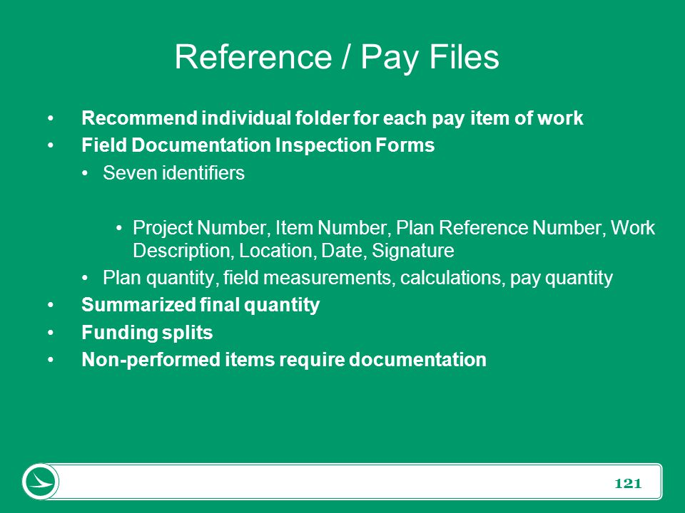 Reference / Pay Files Recommend individual folder for each pay item of work. Field Documentation Inspection Forms.