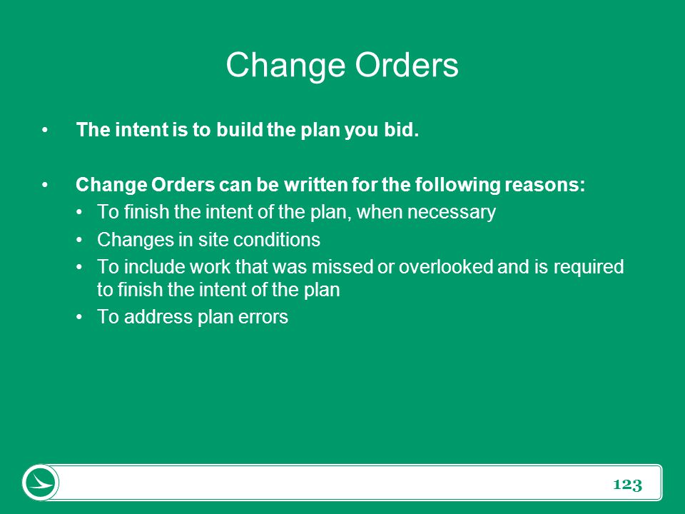 Change Orders The intent is to build the plan you bid.