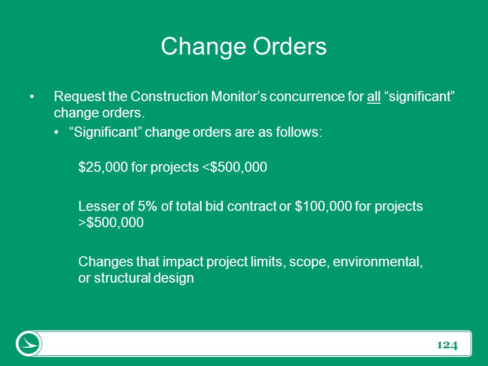 Change Orders Request the Construction Monitor's concurrence for all significant change orders. Significant change orders are as follows: