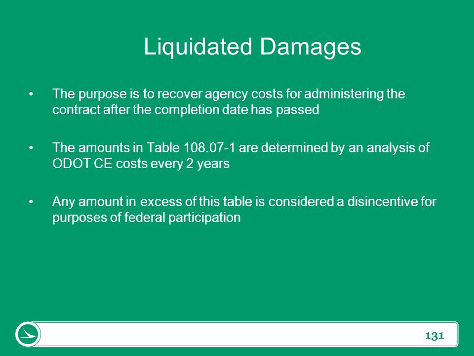 Liquidated Damages The purpose is to recover agency costs for administering the contract after the completion date has passed.