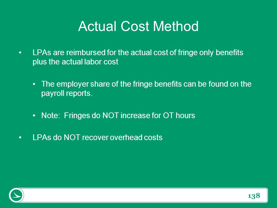 Actual Cost Method LPAs are reimbursed for the actual cost of fringe only benefits plus the actual labor cost.