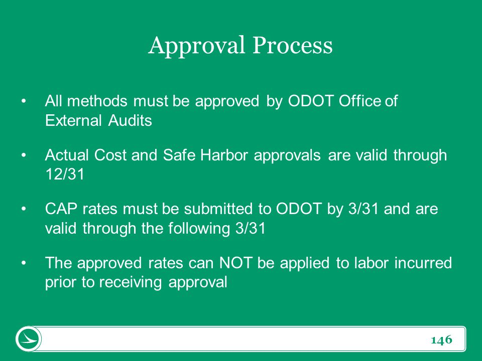 Approval Process All methods must be approved by ODOT Office of External Audits. Actual Cost and Safe Harbor approvals are valid through 12/31.