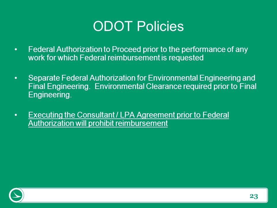 ODOT Policies Federal Authorization to Proceed prior to the performance of any work for which Federal reimbursement is requested.