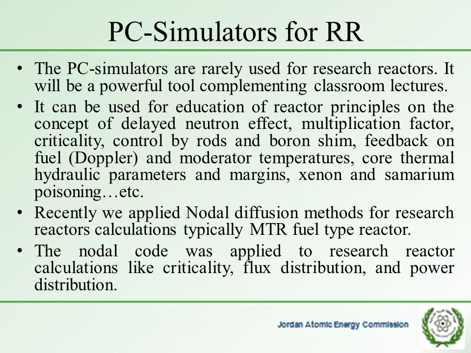 PC-Simulators for RR The PC-simulators are rarely used for research reactors. It will be a powerful tool complementing classroom lectures.