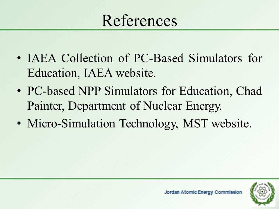 References IAEA Collection of PC-Based Simulators for Education, IAEA website.