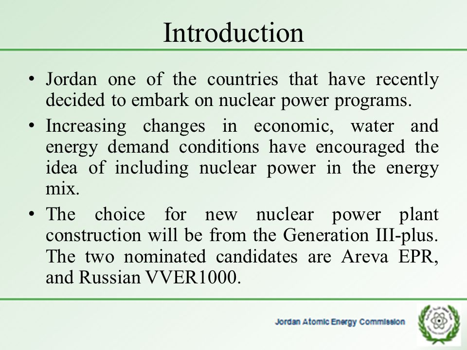Introduction Jordan one of the countries that have recently decided to embark on nuclear power programs.