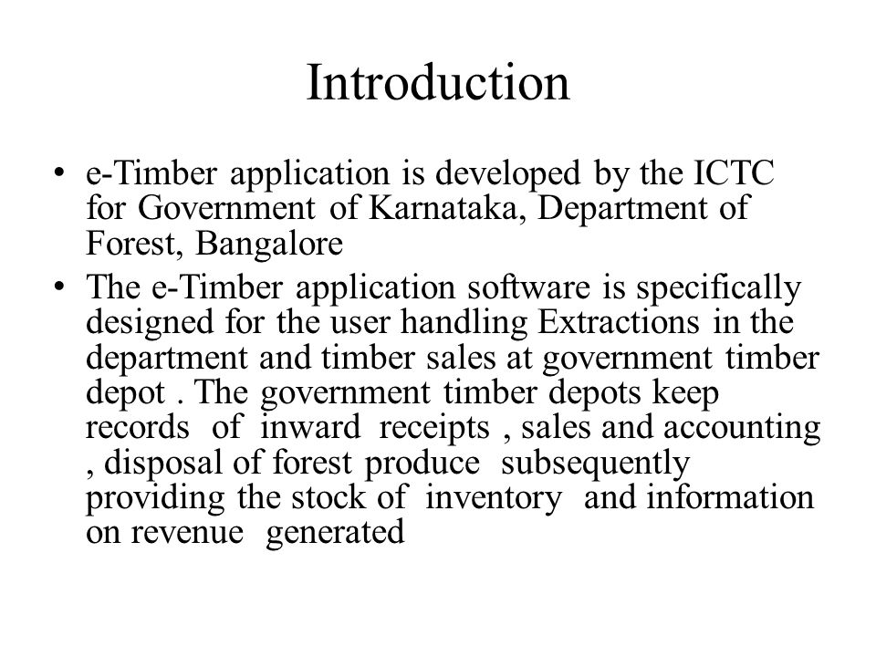 Introduction e-Timber application is developed by the ICTC for Government of Karnataka, Department of Forest, Bangalore.