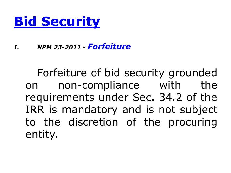 Bid Security I. NPM 23-2011 - Forfeiture.
