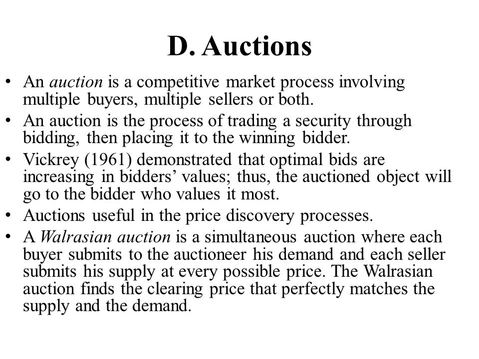 D. Auctions An auction is a competitive market process involving multiple buyers, multiple sellers or both.