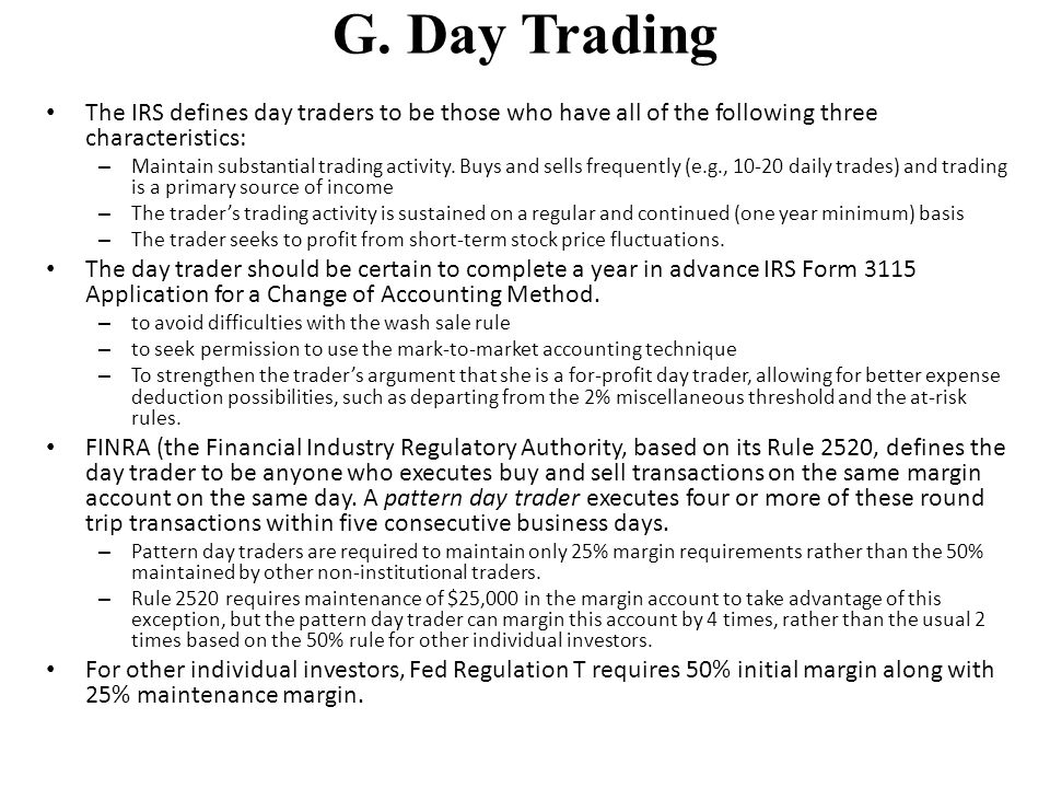 G. Day Trading The IRS defines day traders to be those who have all of the following three characteristics:
