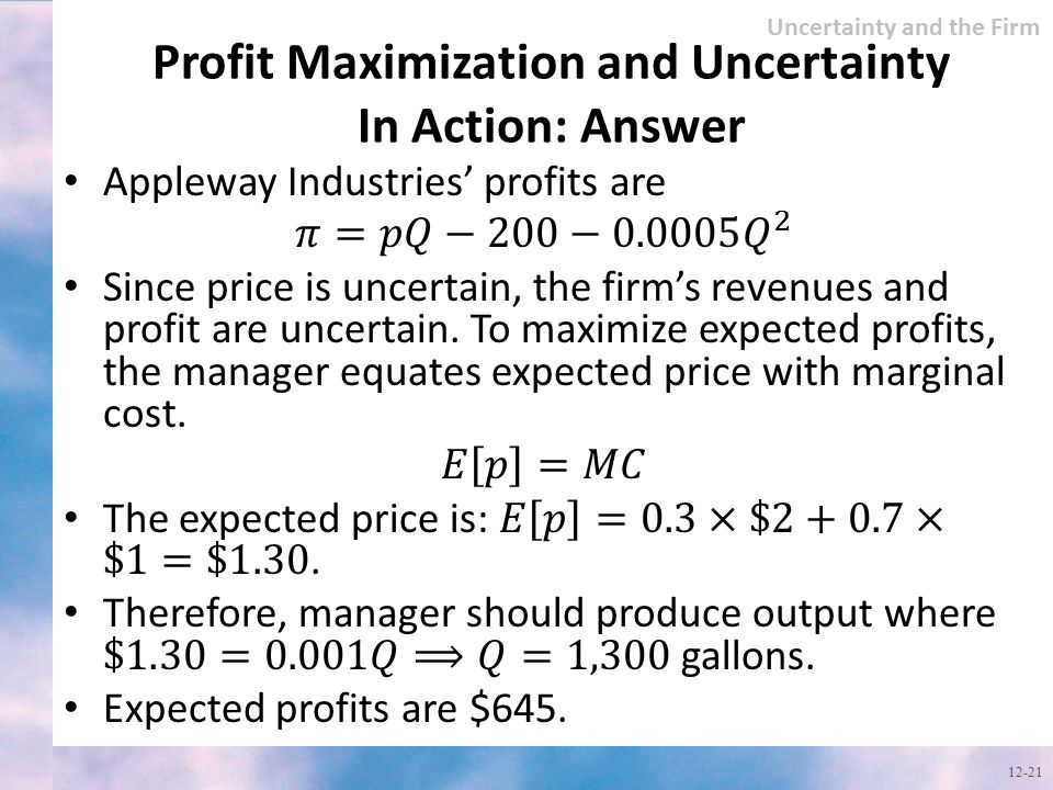 Profit Maximization and Uncertainty In Action: Answer