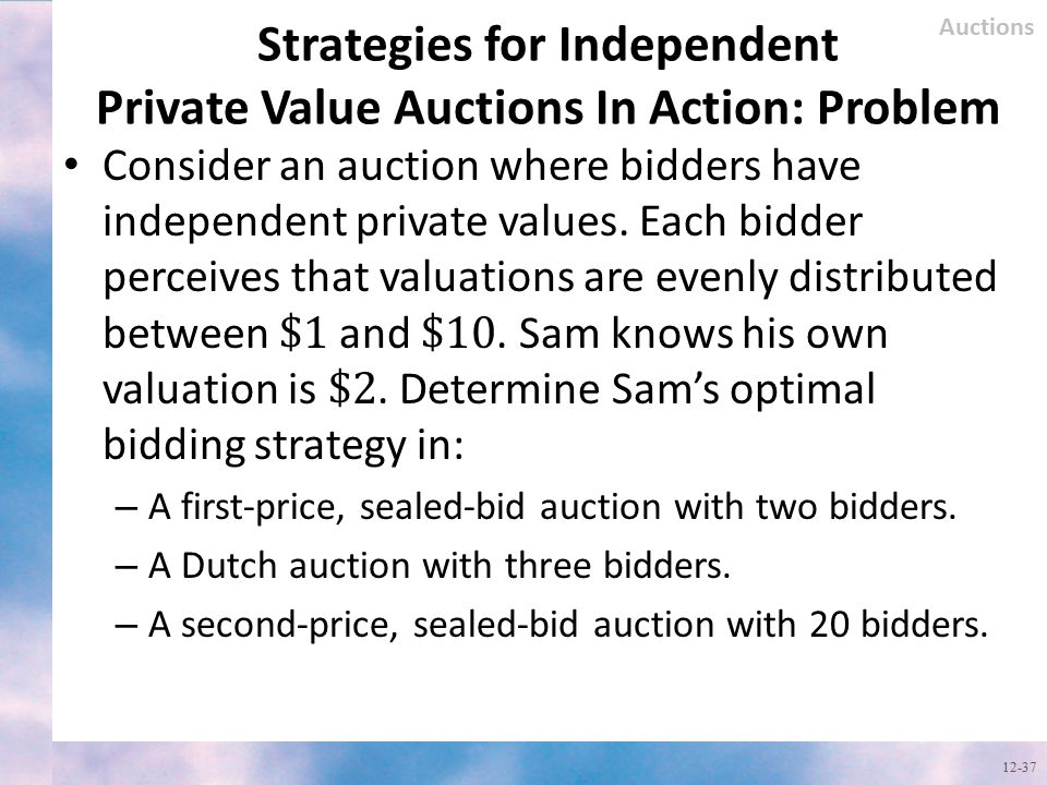 Strategies for Independent Private Value Auctions In Action: Problem