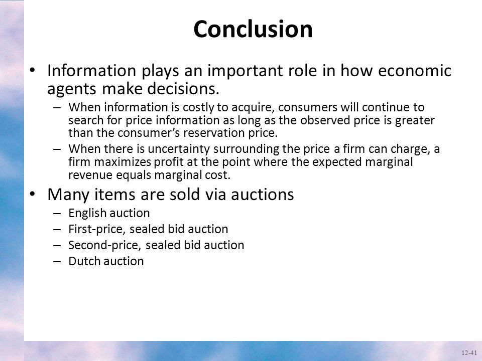 Conclusion Information plays an important role in how economic agents make decisions.