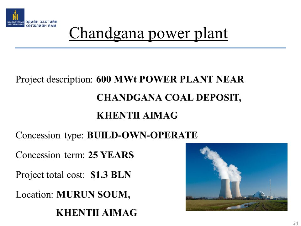 Chandgana power plant Project description: 600 MWt POWER PLANT NEAR CHANDGANA COAL DEPOSIT, KHENTII AIMAG.
