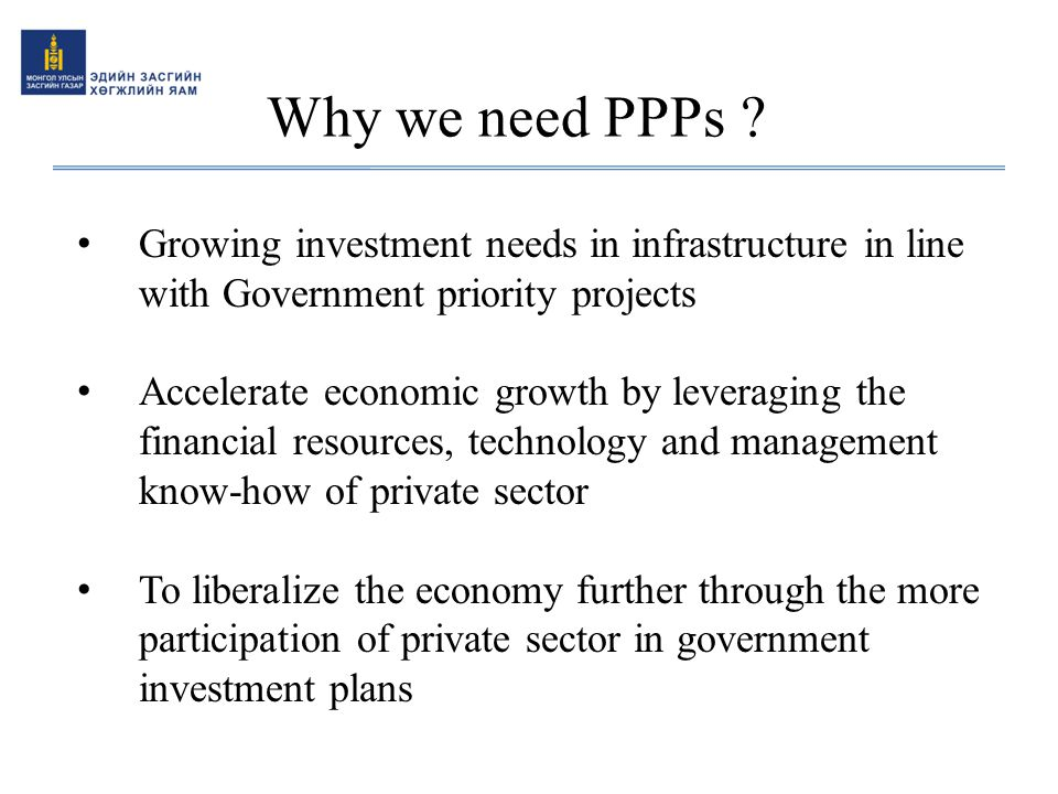 Why we need PPPs Growing investment needs in infrastructure in line with Government priority projects.