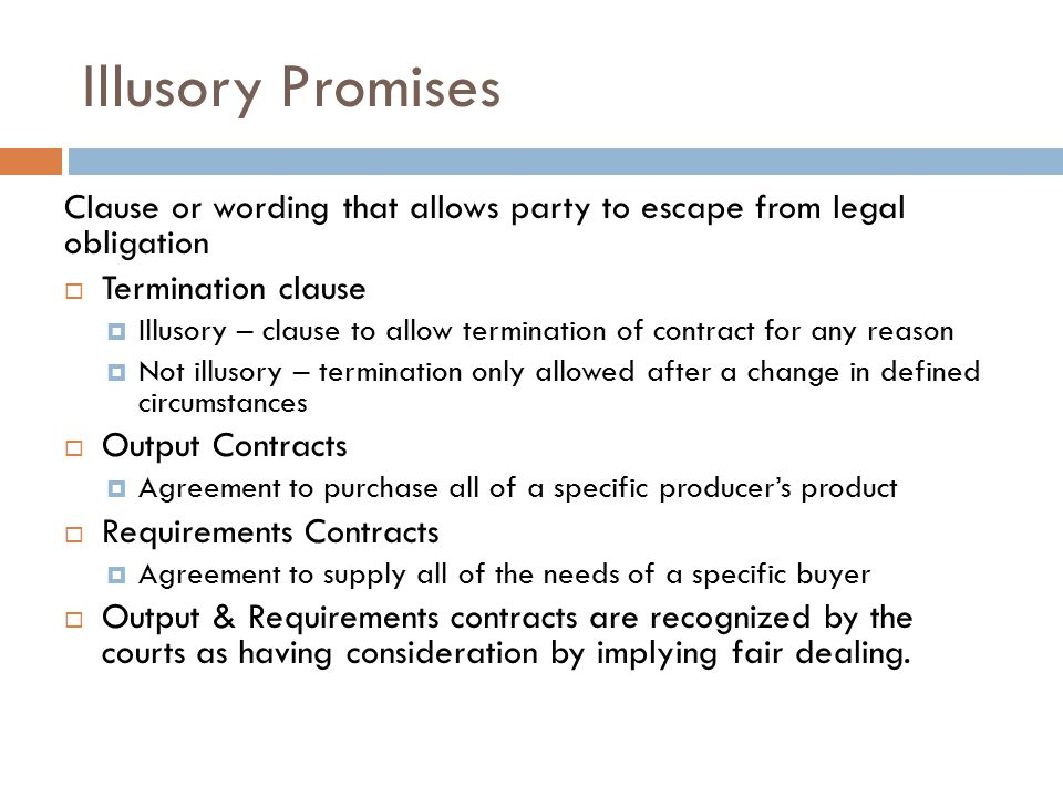 Illusory Promises Clause or wording that allows party to escape from legal obligation. Termination clause.