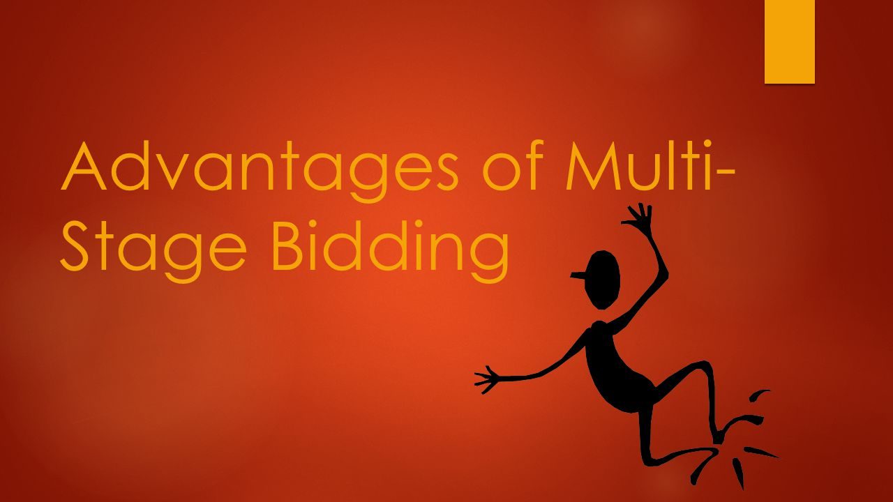Advantages of Multi-Stage Bidding