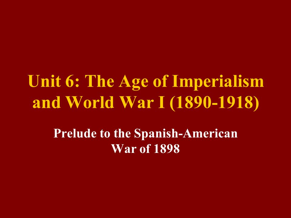 Unit 6: The Age of Imperialism and World War I (1890-1918)