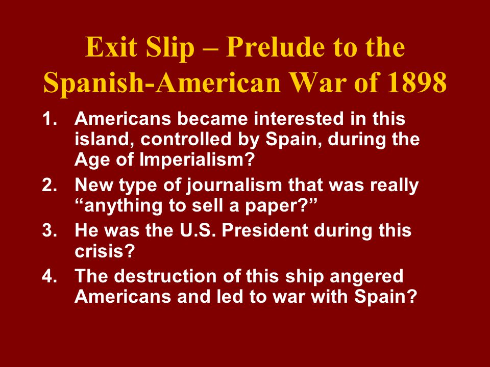 Exit Slip – Prelude to the Spanish-American War of 1898
