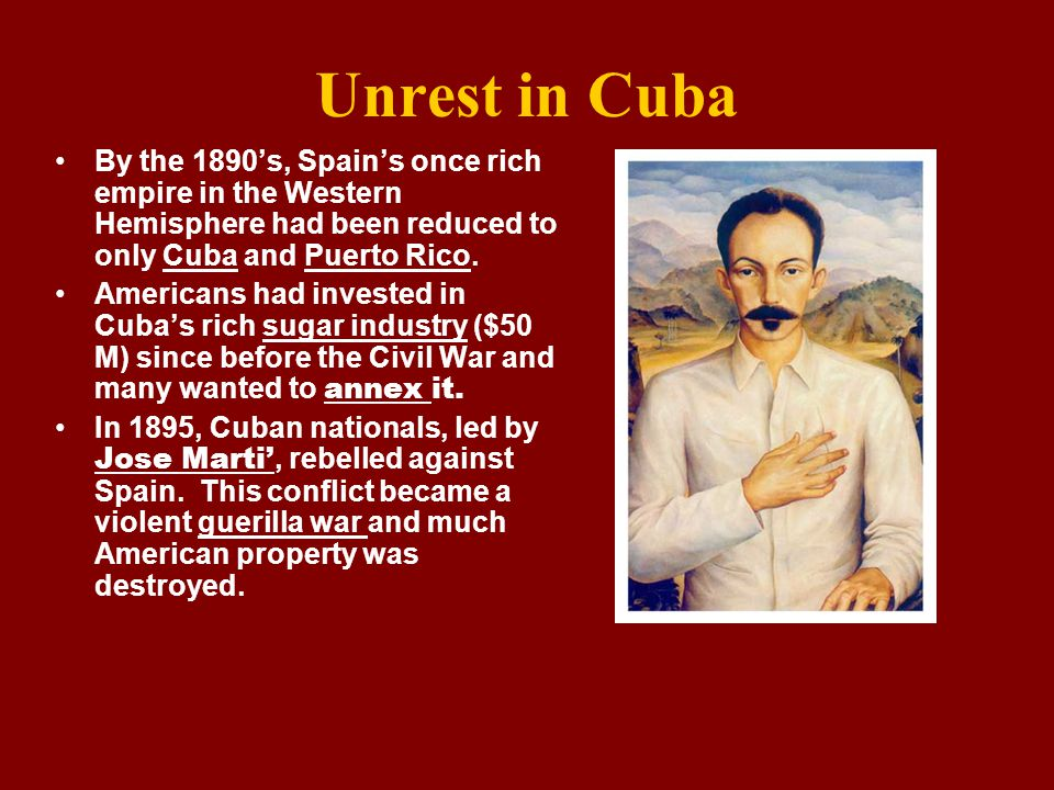 Unrest in Cuba By the 1890's, Spain's once rich empire in the Western Hemisphere had been reduced to only Cuba and Puerto Rico.