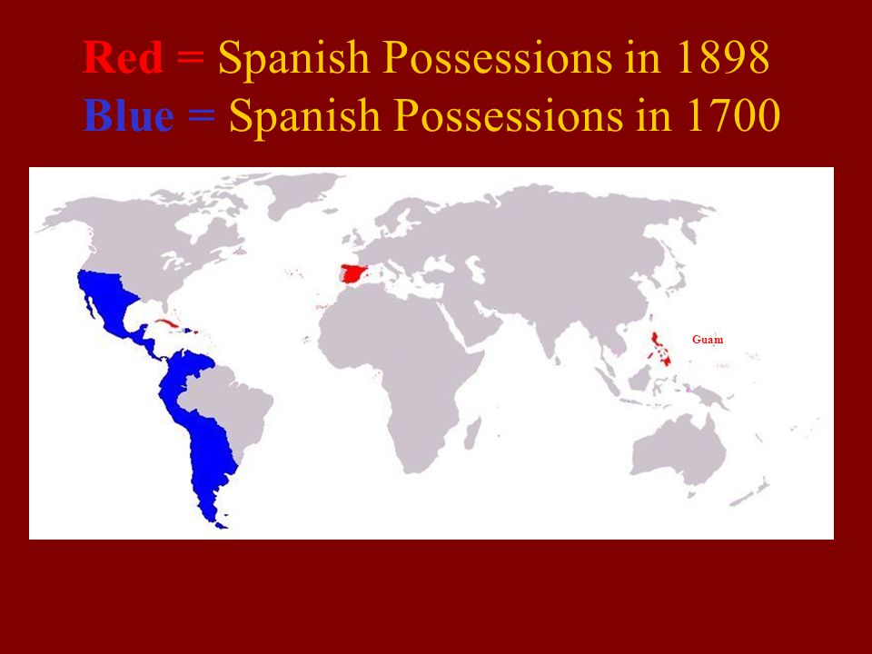 Red = Spanish Possessions in 1898 Blue = Spanish Possessions in 1700