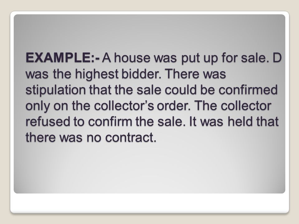 EXAMPLE:- A house was put up for sale. D was the highest bidder