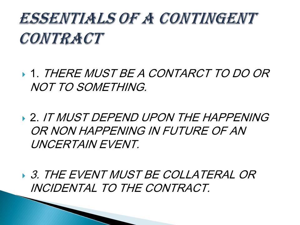 ESSENTIALS OF A CONTINGENT CONTRACT
