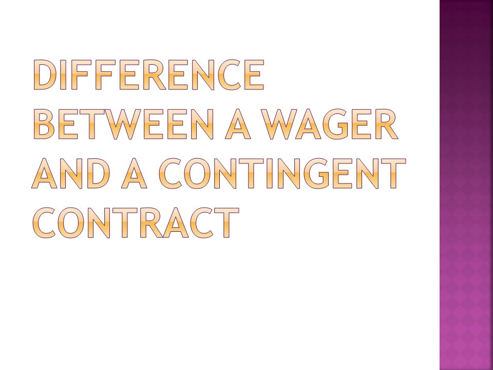DIFFERENCE BETWEEN A WAGER AND A CONTINGENT CONTRACT