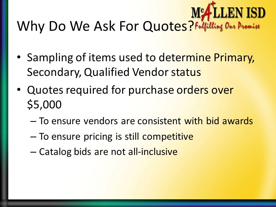 Why Do We Ask For Quotes Sampling of items used to determine Primary, Secondary, Qualified Vendor status.