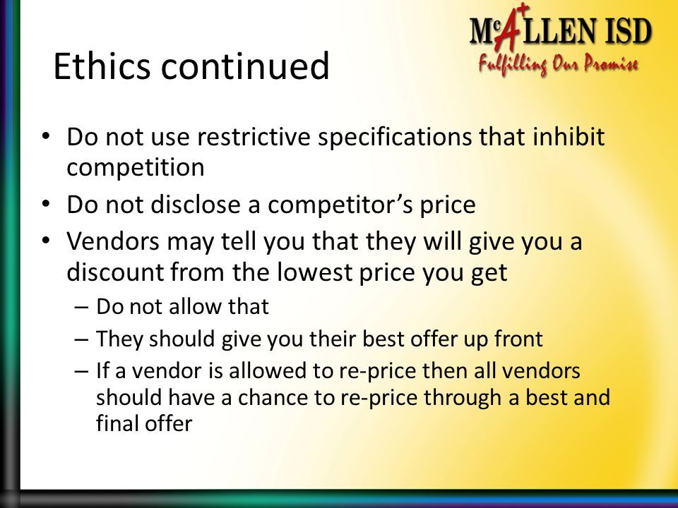 Ethics continued Do not use restrictive specifications that inhibit competition. Do not disclose a competitor's price.