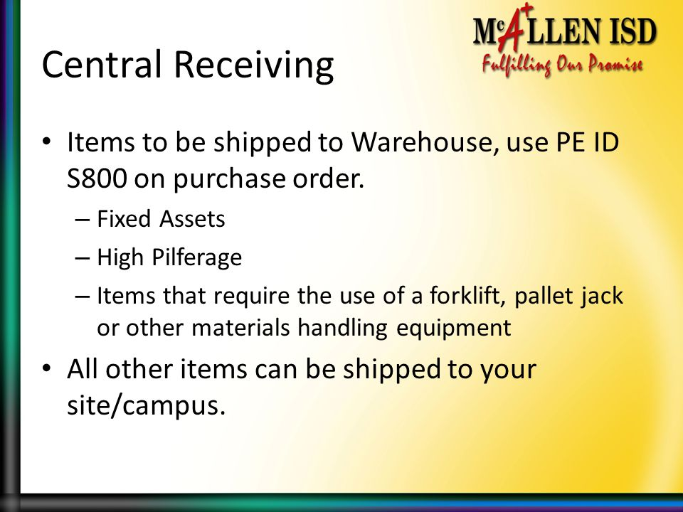 Central Receiving Items to be shipped to Warehouse, use PE ID S800 on purchase order. Fixed Assets.