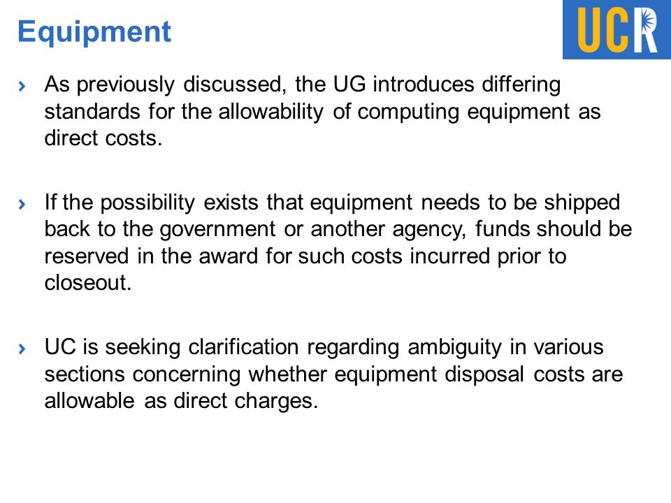 Equipment As previously discussed, the UG introduces differing standards for the allowability of computing equipment as direct costs.
