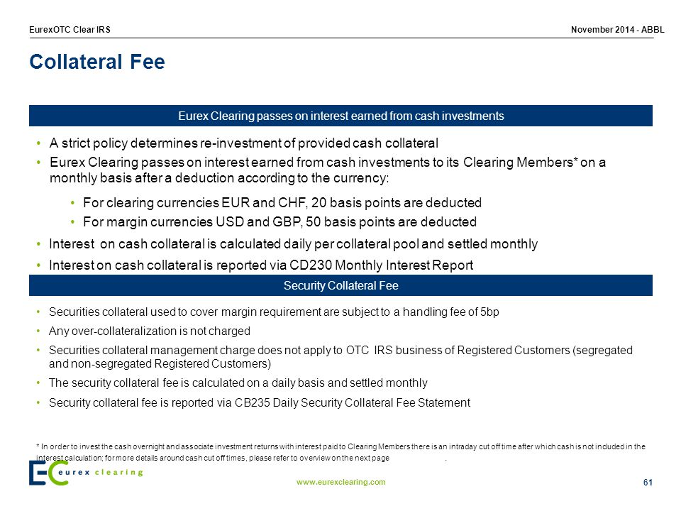 Collateral Fee Eurex Clearing passes on interest earned from cash investments. A strict policy determines re-investment of provided cash collateral.