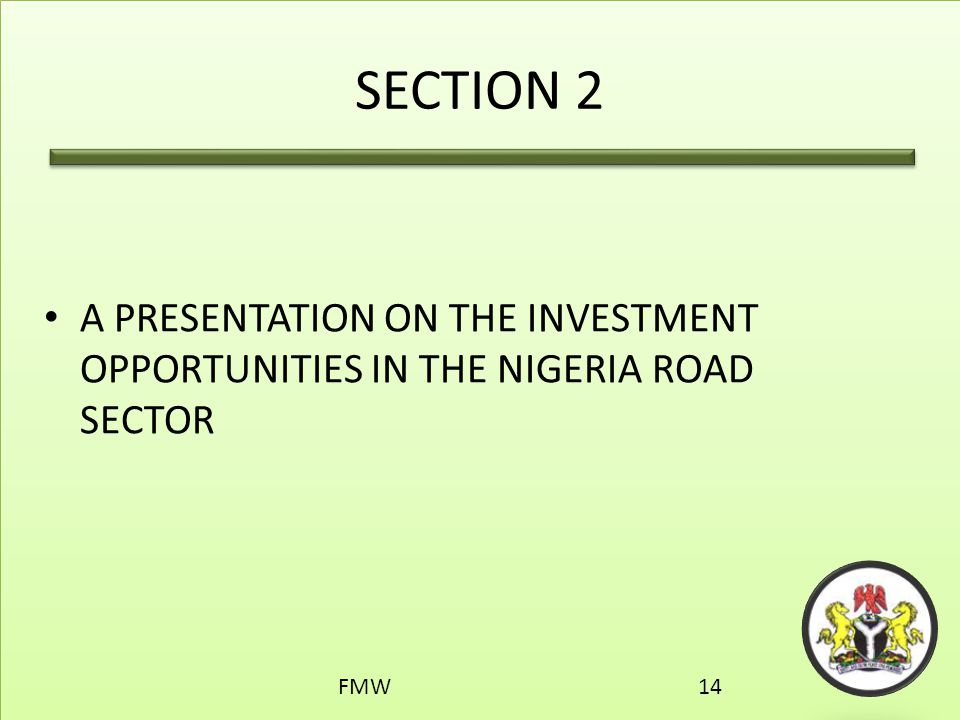 SECTION 2 A PRESENTATION ON THE INVESTMENT OPPORTUNITIES IN THE NIGERIA ROAD SECTOR FMW