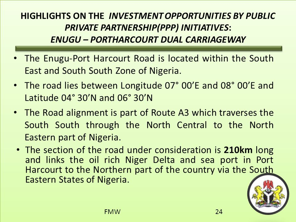 HIGHLIGHTS ON THE INVESTMENT OPPORTUNITIES BY PUBLIC PRIVATE PARTNERSHIP(PPP) INITIATIVES: ENUGU – PORTHARCOURT DUAL CARRIAGEWAY