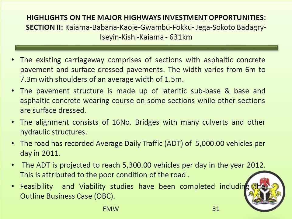 HIGHLIGHTS ON THE MAJOR HIGHWAYS INVESTMENT OPPORTUNITIES: SECTION II: Kaiama-Babana-Kaoje-Gwambu-Fokku- Jega-Sokoto Badagry-Iseyin-Kishi-Kaiama - 631km