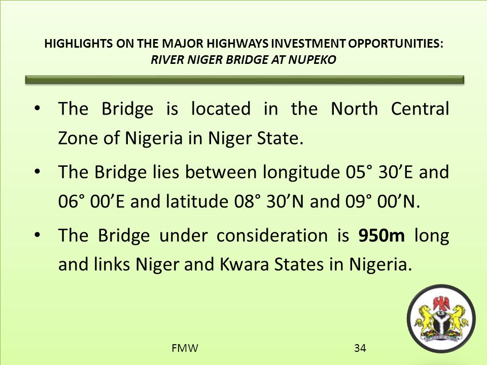 HIGHLIGHTS ON THE MAJOR HIGHWAYS INVESTMENT OPPORTUNITIES: RIVER NIGER BRIDGE AT NUPEKO