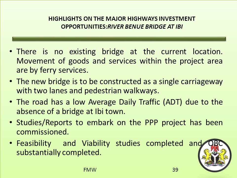 HIGHLIGHTS ON THE MAJOR HIGHWAYS INVESTMENT OPPORTUNITIES:RIVER BENUE BRIDGE AT IBI