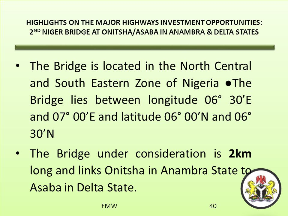 HIGHLIGHTS ON THE MAJOR HIGHWAYS INVESTMENT OPPORTUNITIES: 2ND NIGER BRIDGE AT ONITSHA/ASABA IN ANAMBRA & DELTA STATES