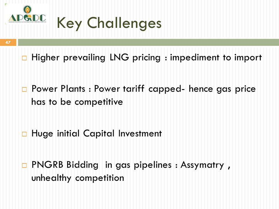 Key Challenges Higher prevailing LNG pricing : impediment to import