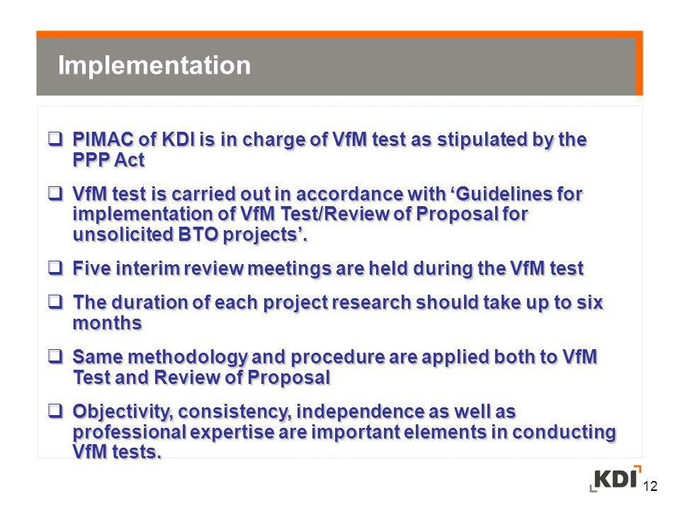 Implementation PIMAC of KDI is in charge of VfM test as stipulated by the PPP Act.