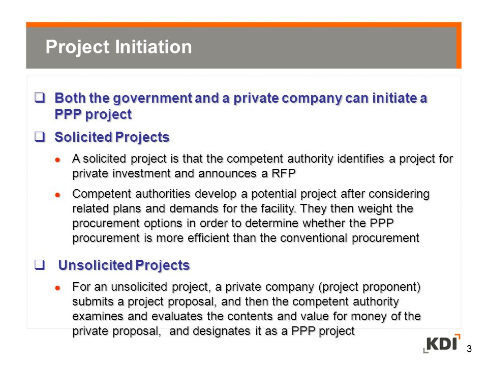Project Initiation Both the government and a private company can initiate a PPP project. Solicited Projects.