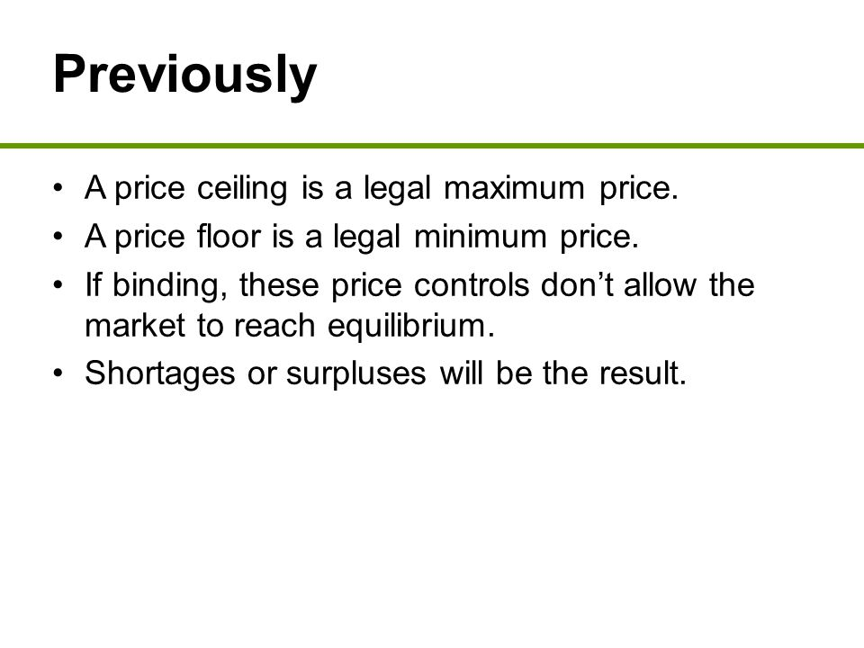 Previously A price ceiling is a legal maximum price.