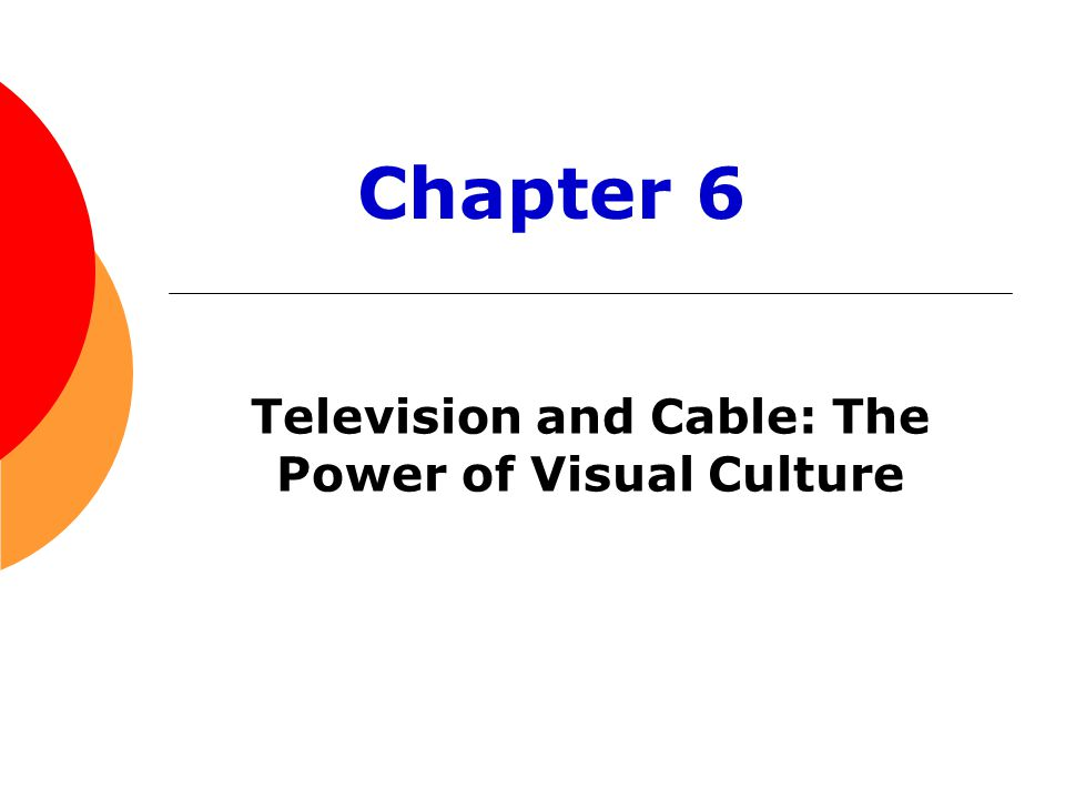 Television and Cable: The Power of Visual Culture