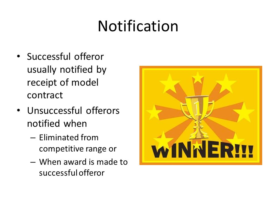 Notification Successful offeror usually notified by receipt of model contract. Unsuccessful offerors notified when.
