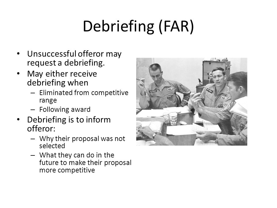Debriefing (FAR) Unsuccessful offeror may request a debriefing.